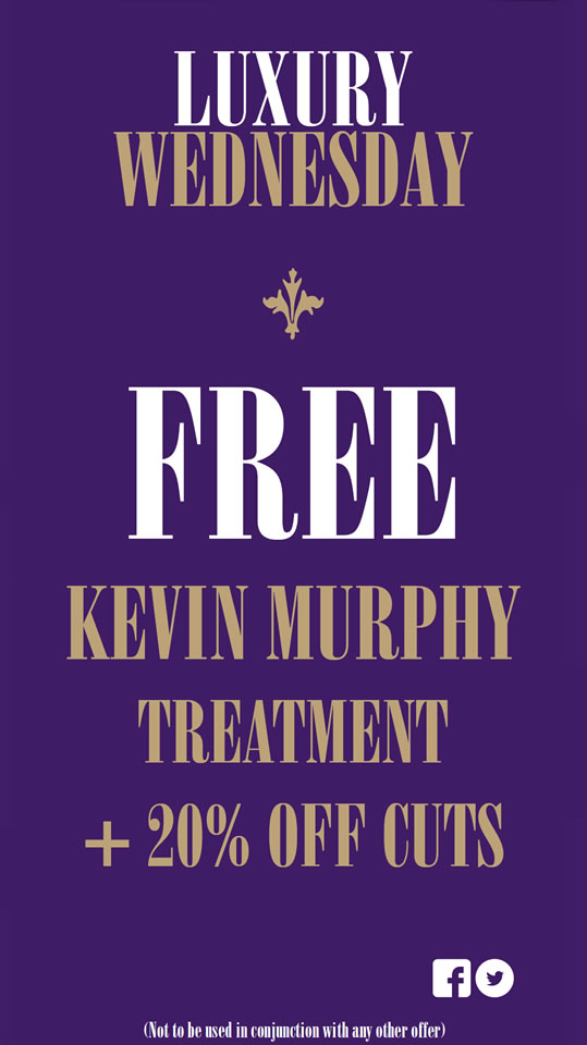 Luxury Wednesday 20% OFF CUTS and a FREE Kevin Murphy hair treatment